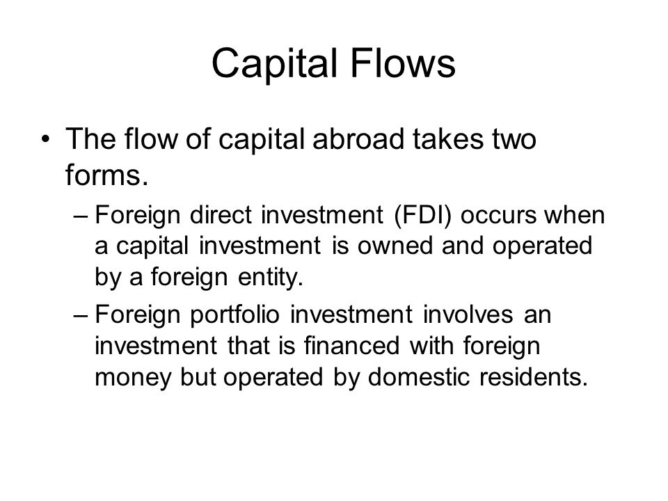 Capital Flows The flow of capital abroad takes two forms.