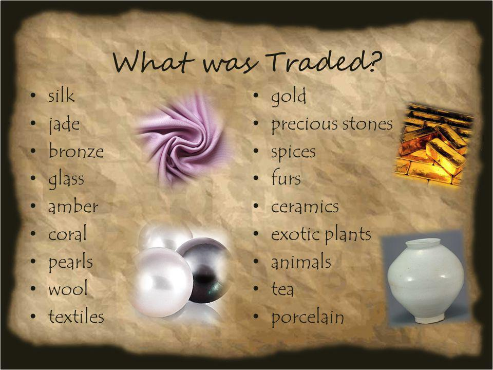 What was Traded silk gold jade precious stones bronze spices glass
