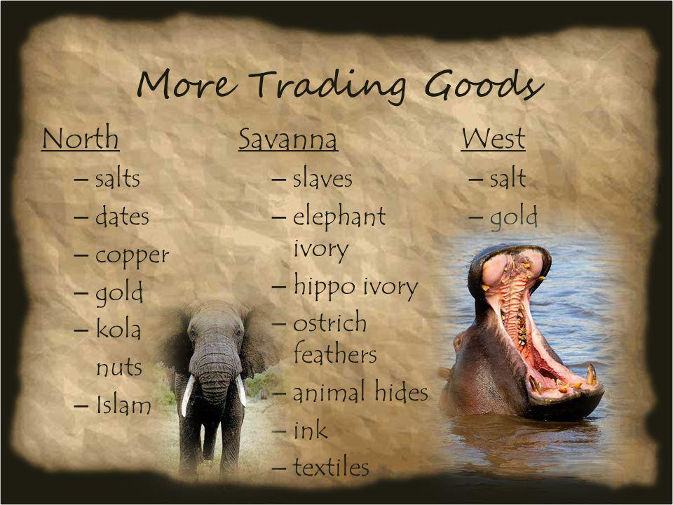 More Trading Goods North Savanna West salts slaves salt dates