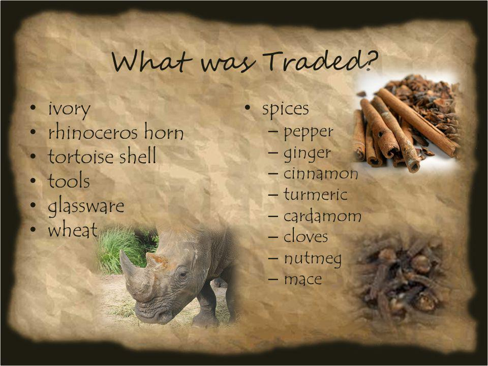 What was Traded ivory spices rhinoceros horn tortoise shell tools