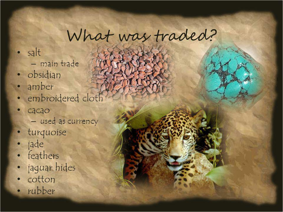 What was traded salt obsidian amber embroidered cloth cacao turquoise