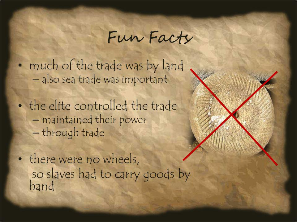 Fun Facts much of the trade was by land the elite controlled the trade