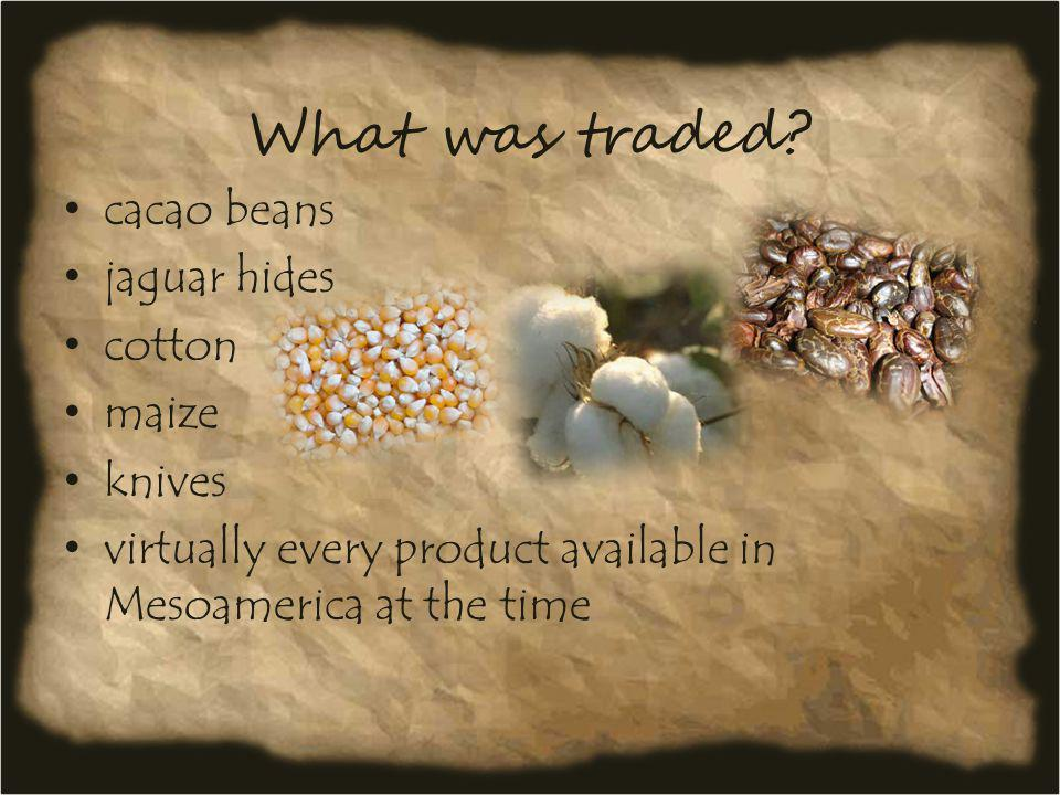 What was traded cacao beans jaguar hides cotton maize knives