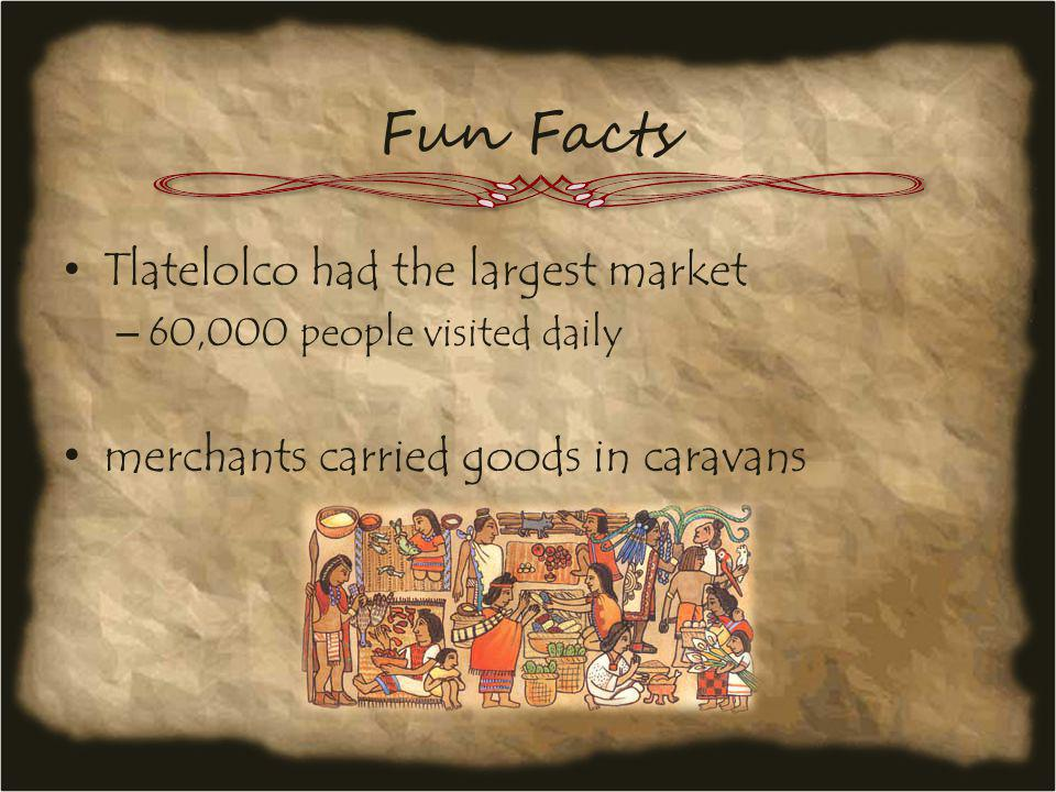 Fun Facts Tlatelolco had the largest market