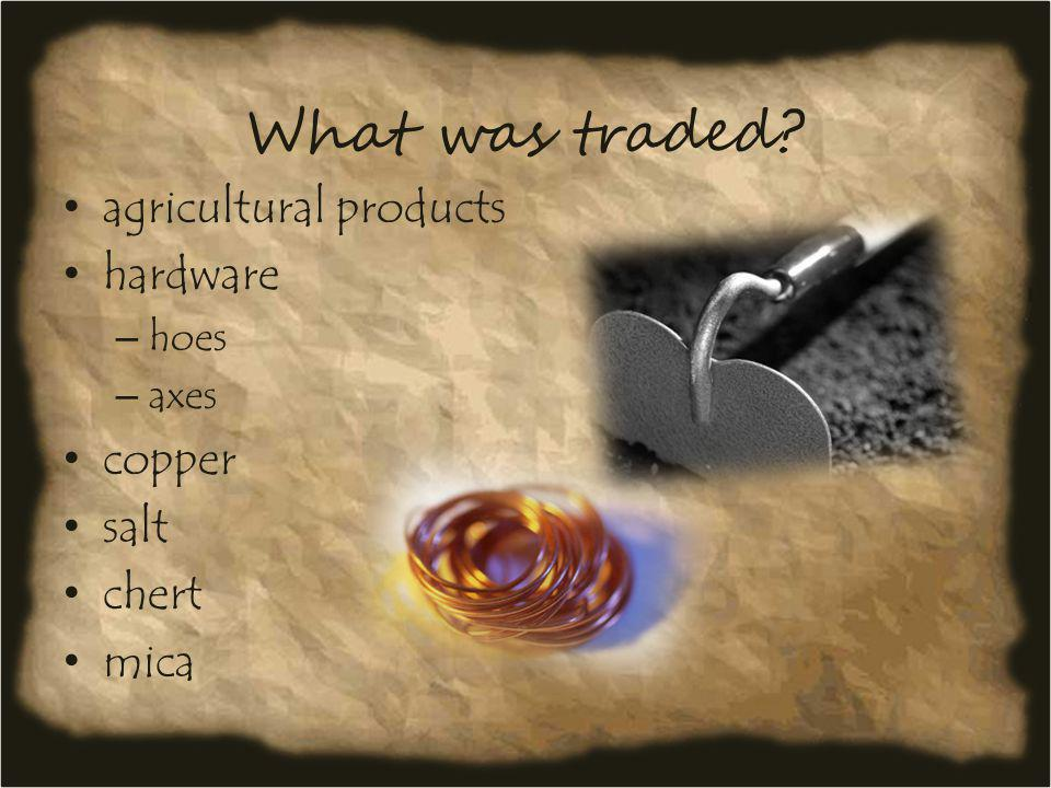 What was traded agricultural products hardware copper salt chert mica