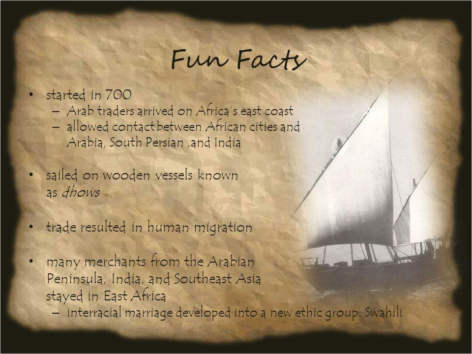 Fun Facts started in 700 sailed on wooden vessels known as dhows