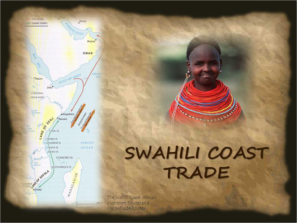 Swahili Coast trade The Swahili Coast: African Monsoon Routes and Major Trade Routes