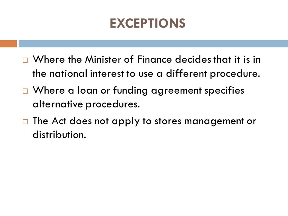 EXCEPTIONS Where the Minister of Finance decides that it is in the national interest to use a different procedure.