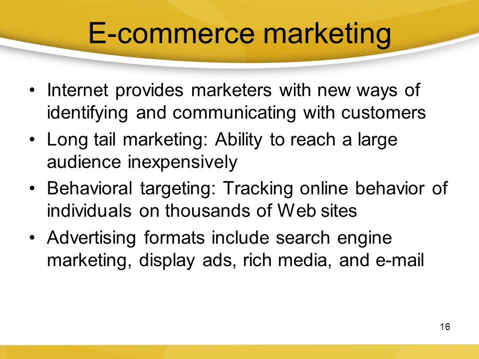 E-commerce marketing Internet provides marketers with new ways of identifying and communicating with customers.
