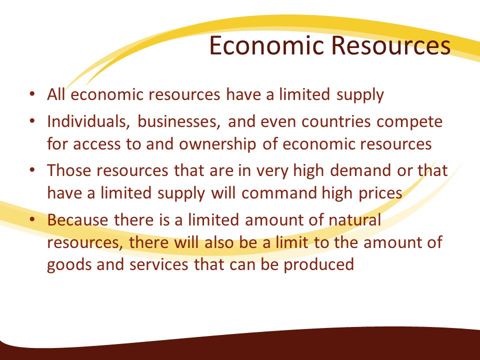 Economic Resources All economic resources have a limited supply