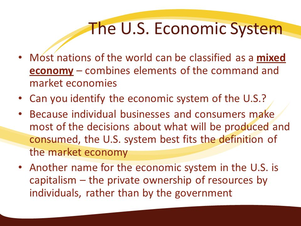 The U.S. Economic System Most nations of the world can be classified as a mixed economy – combines elements of the command and market economies.