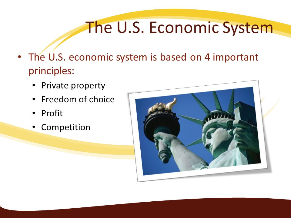 The U.S. Economic System The U.S. economic system is based on 4 important principles: Private property.
