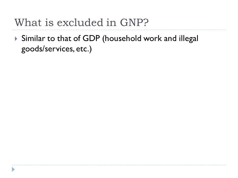 What is excluded in GNP Similar to that of GDP (household work and illegal goods/services, etc.)