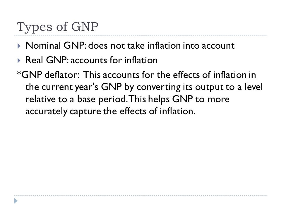 Types of GNP Nominal GNP: does not take inflation into account
