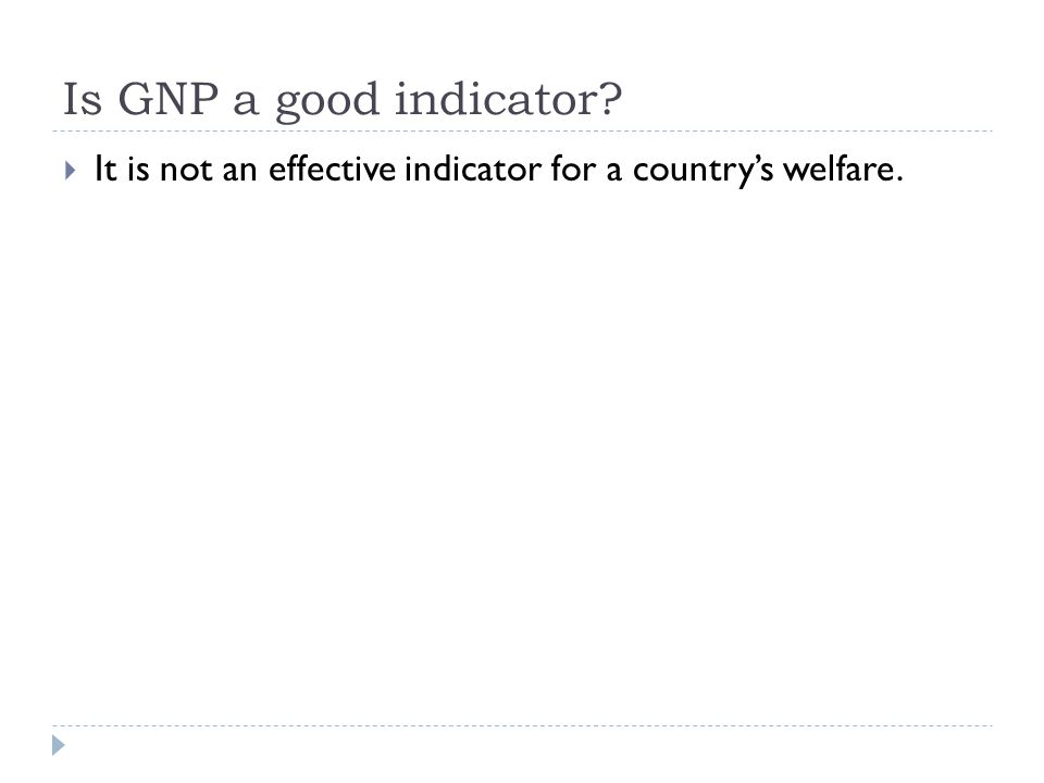 Is GNP a good indicator It is not an effective indicator for a country's welfare.
