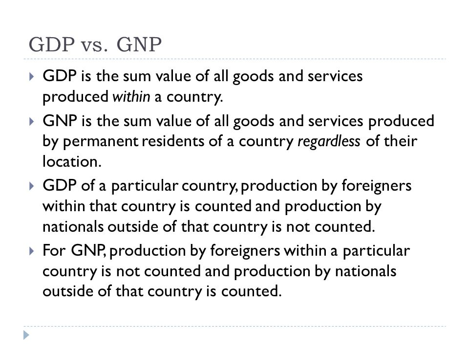 GDP vs. GNP GDP is the sum value of all goods and services produced within a country.