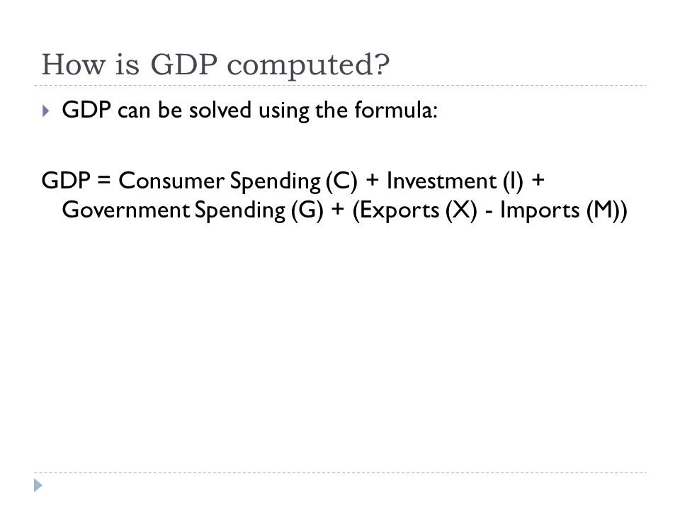 How is GDP computed GDP can be solved using the formula: