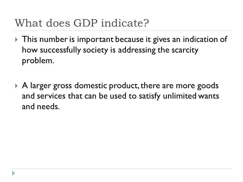 What does GDP indicate This number is important because it gives an indication of how successfully society is addressing the scarcity problem.
