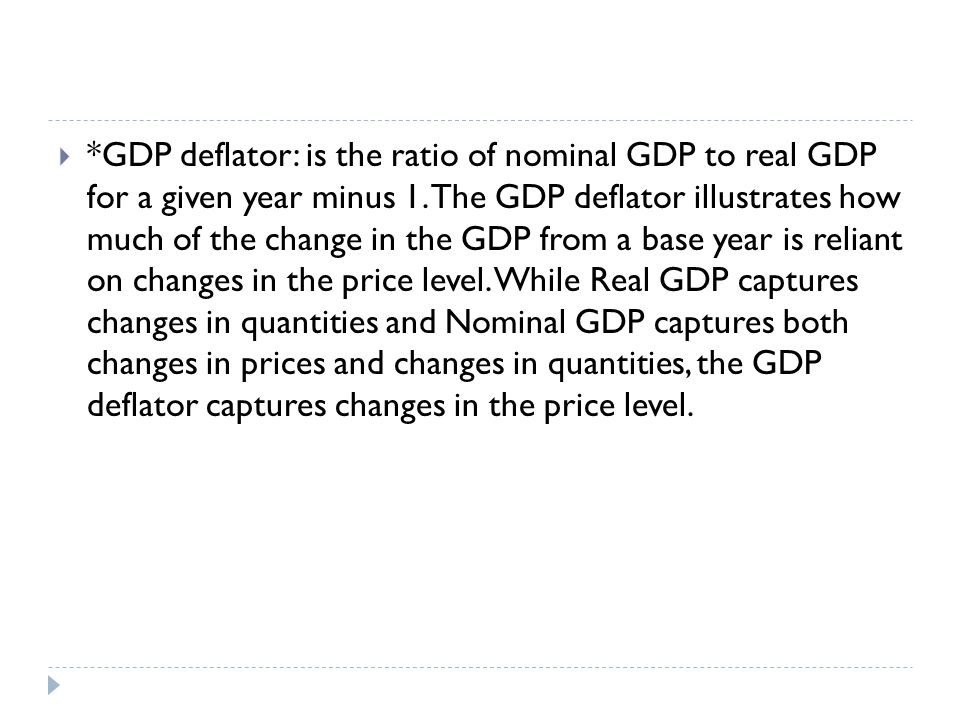 *GDP deflator: is the ratio of nominal GDP to real GDP for a given year minus 1.