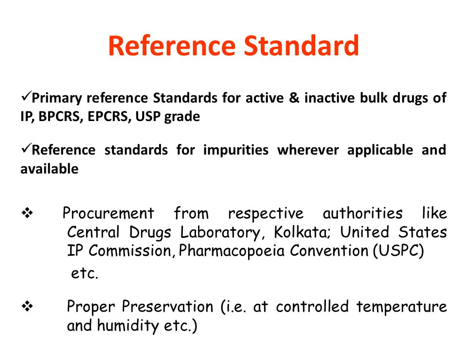 Reference Standard Primary reference Standards for active & inactive bulk drugs of IP, BPCRS, EPCRS, USP grade.