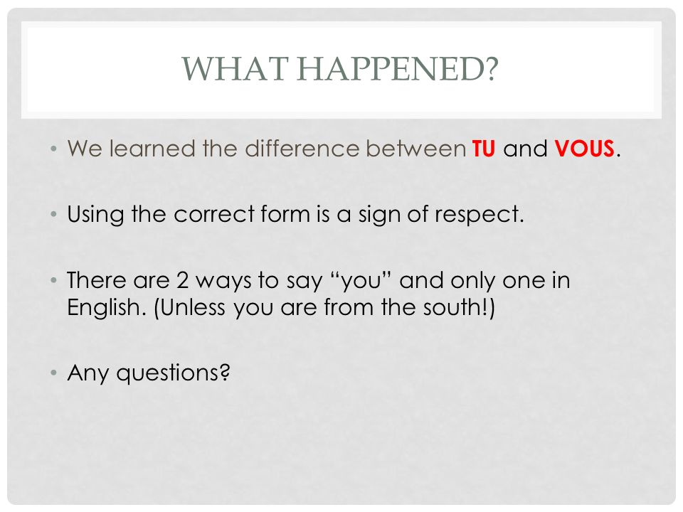 What happened We learned the difference between TU and VOUS.