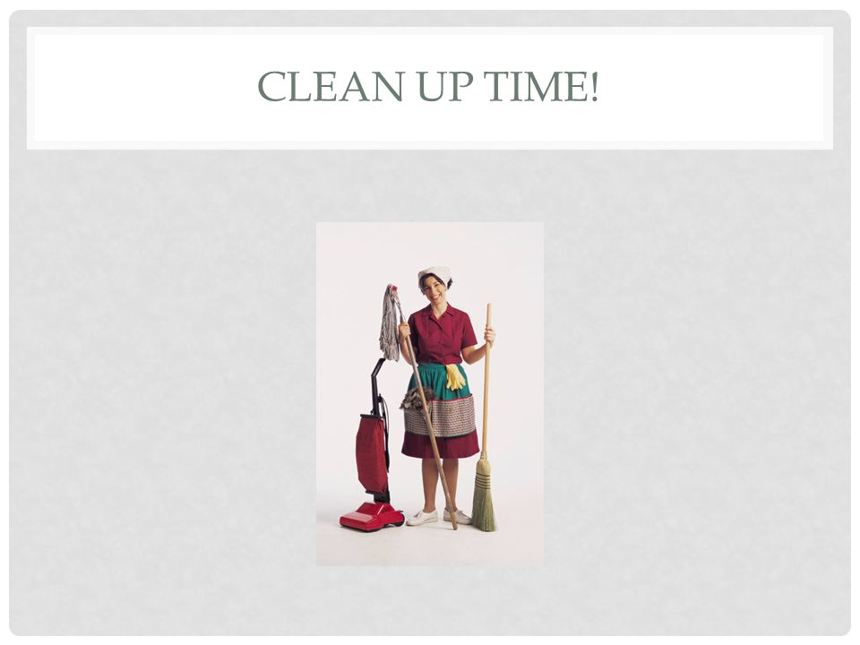 Clean up time!