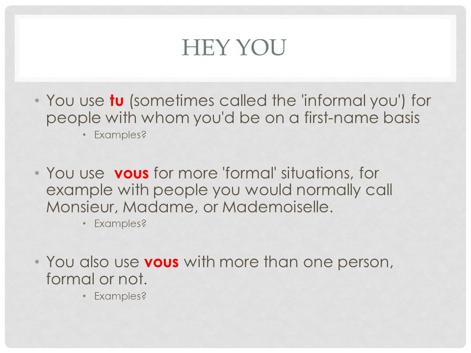 HEY YOU You use tu (sometimes called the informal you ) for people with whom you d be on a first-name basis.