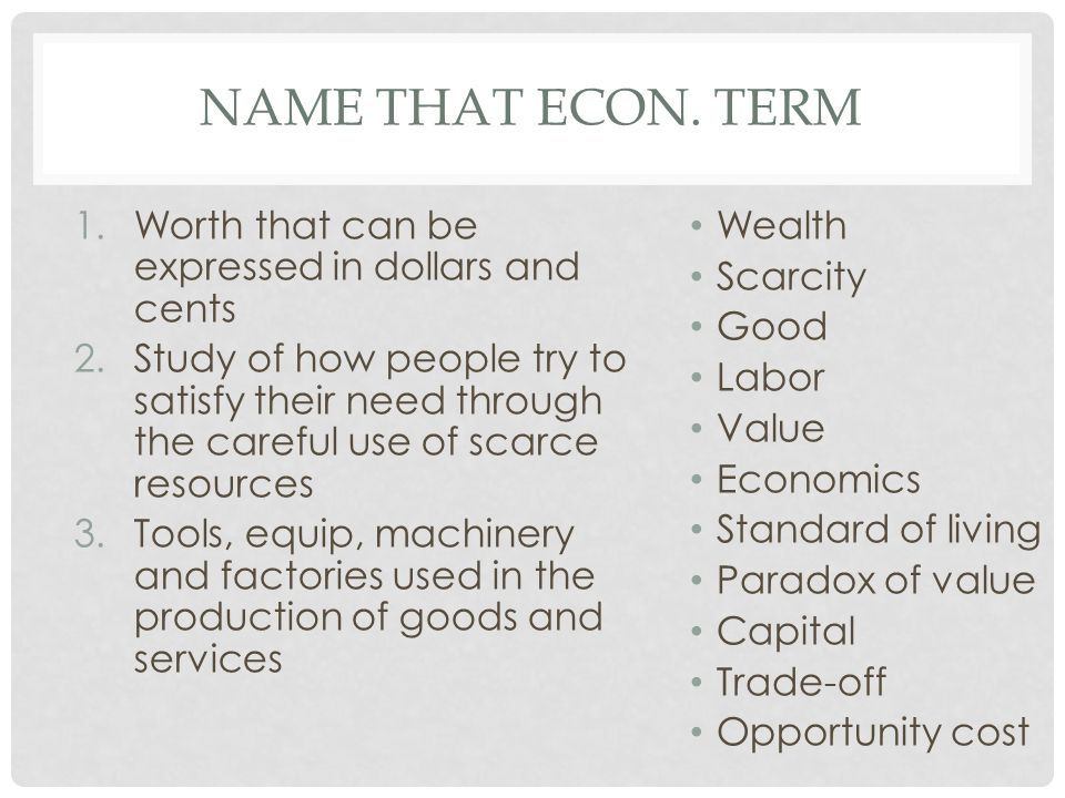 Name that econ. term Worth that can be expressed in dollars and cents