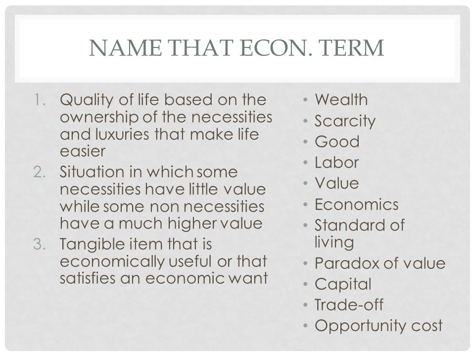 Name that econ. term Quality of life based on the ownership of the necessities and luxuries that make life easier.