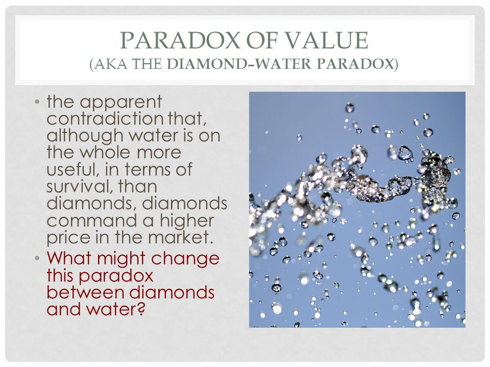 water and diamonds paradox essay 1 study the paradox of value, aka diamond-water paradox, and write a brief synopsis of what the paradox is and how marginal analysis resolves the paradox.