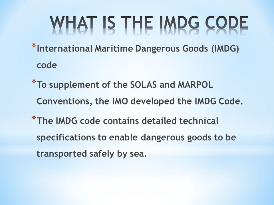 WHAT IS THE IMDG CODE International Maritime Dangerous Goods (IMDG) code.
