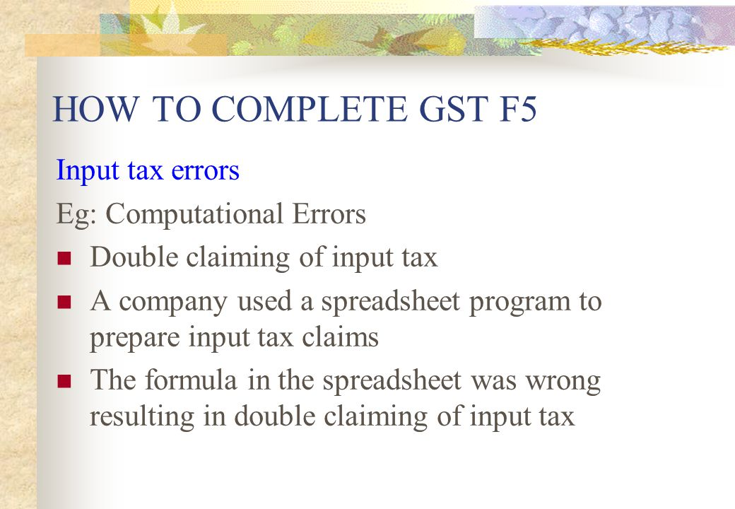 HOW TO COMPLETE GST F5 Input tax errors Eg: Computational Errors