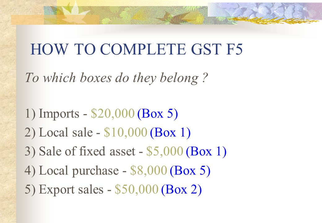HOW TO COMPLETE GST F5 To which boxes do they belong