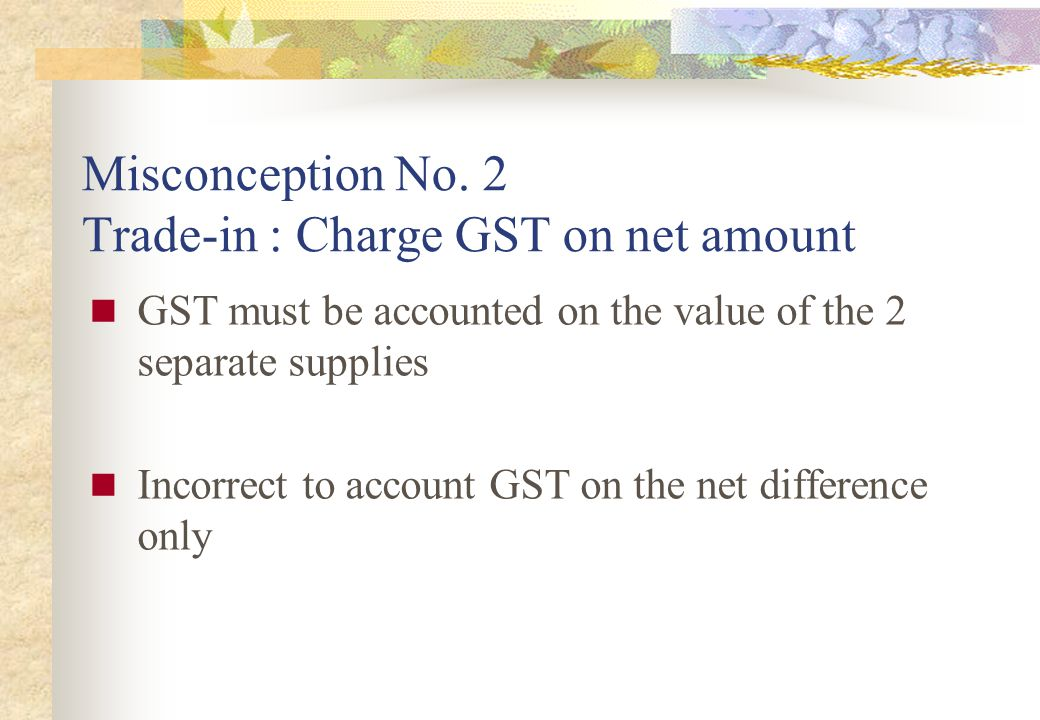 Misconception No. 2 Trade-in : Charge GST on net amount