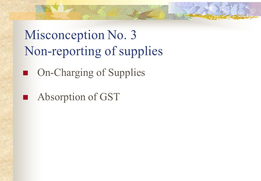 Misconception No. 3 Non-reporting of supplies