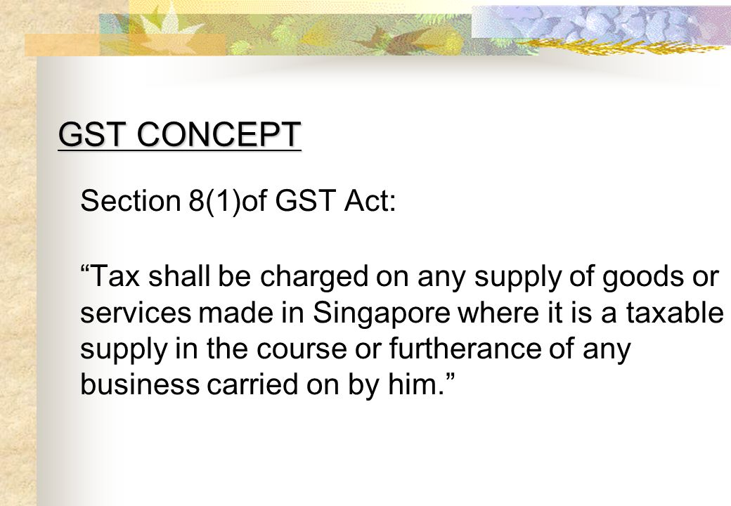 GST CONCEPT Section 8(1)of GST Act: