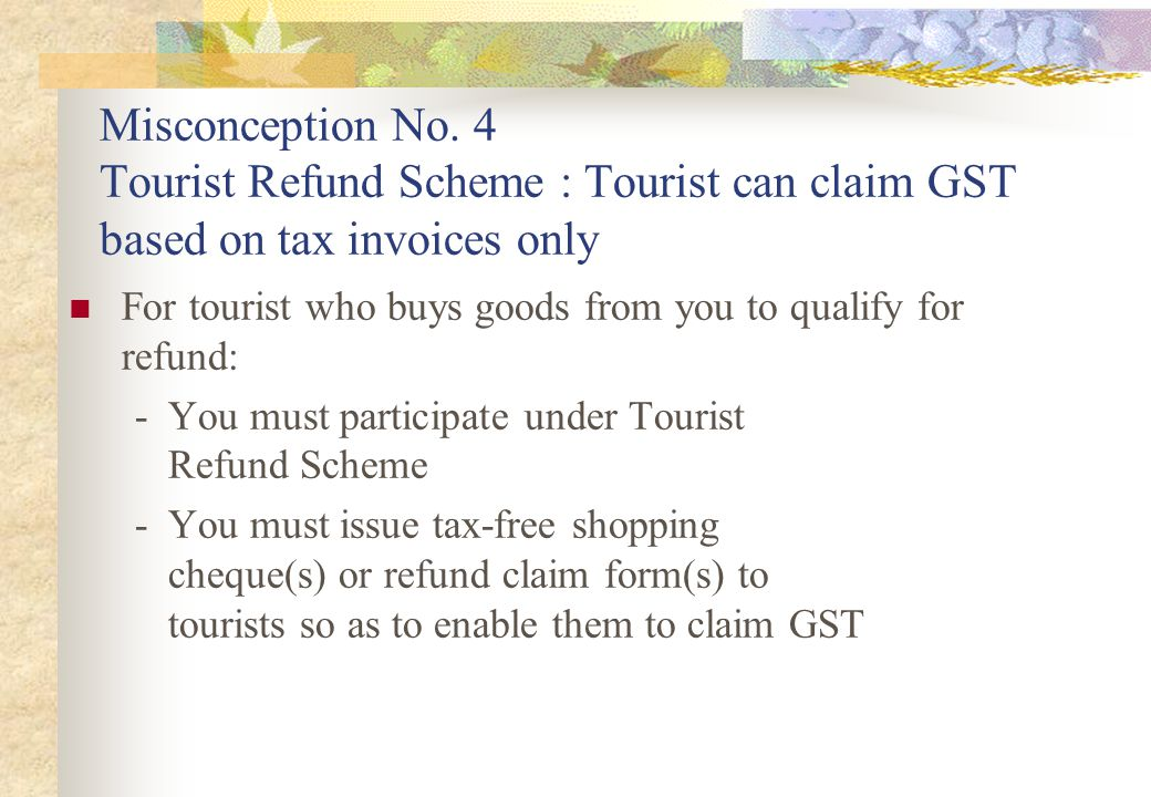 Misconception No. 4 Tourist Refund Scheme : Tourist can claim GST based on tax invoices only
