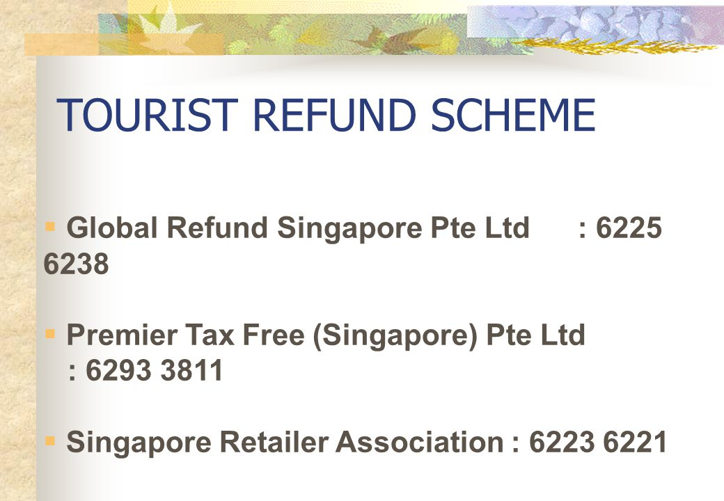 TOURIST REFUND SCHEME Global Refund Singapore Pte Ltd : 6225 6238