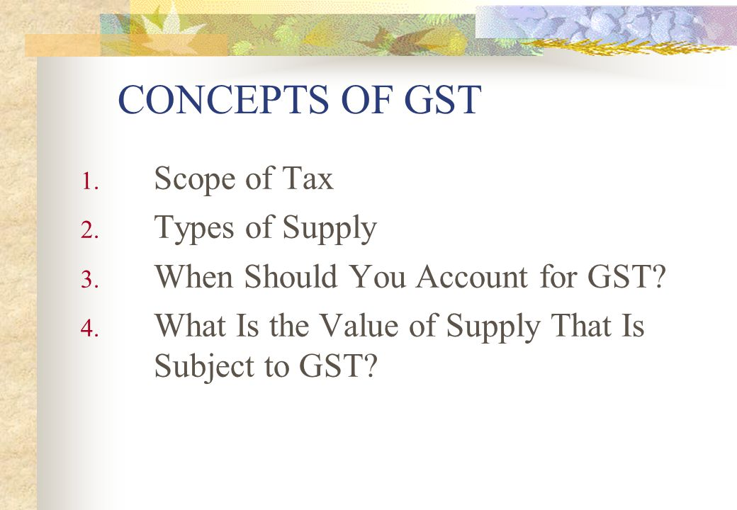 CONCEPTS OF GST Scope of Tax Types of Supply