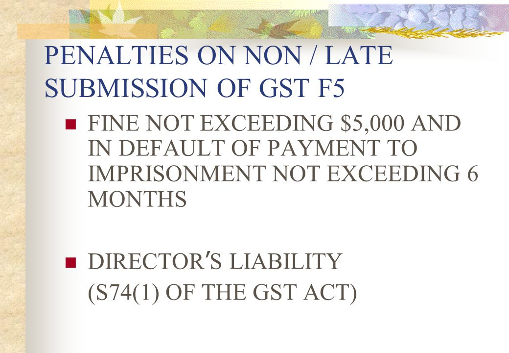 PENALTIES ON NON / LATE SUBMISSION OF GST F5