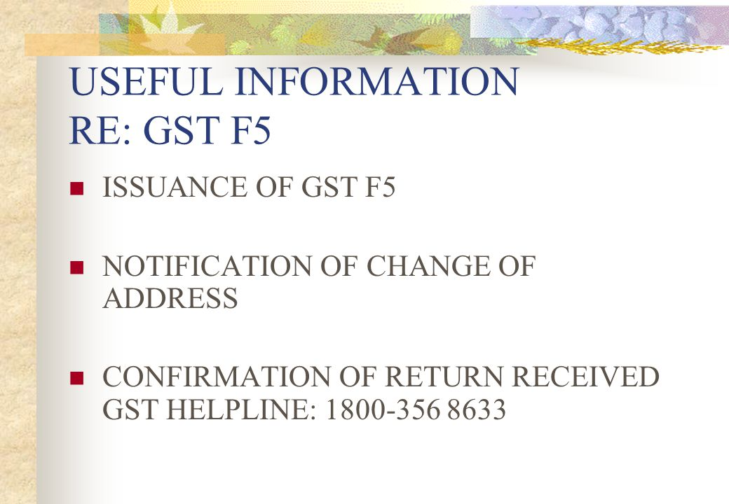 USEFUL INFORMATION RE: GST F5