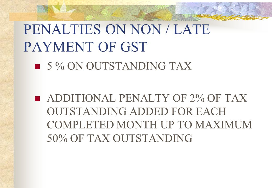 PENALTIES ON NON / LATE PAYMENT OF GST