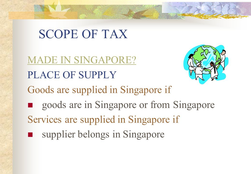 SCOPE OF TAX MADE IN SINGAPORE PLACE OF SUPPLY