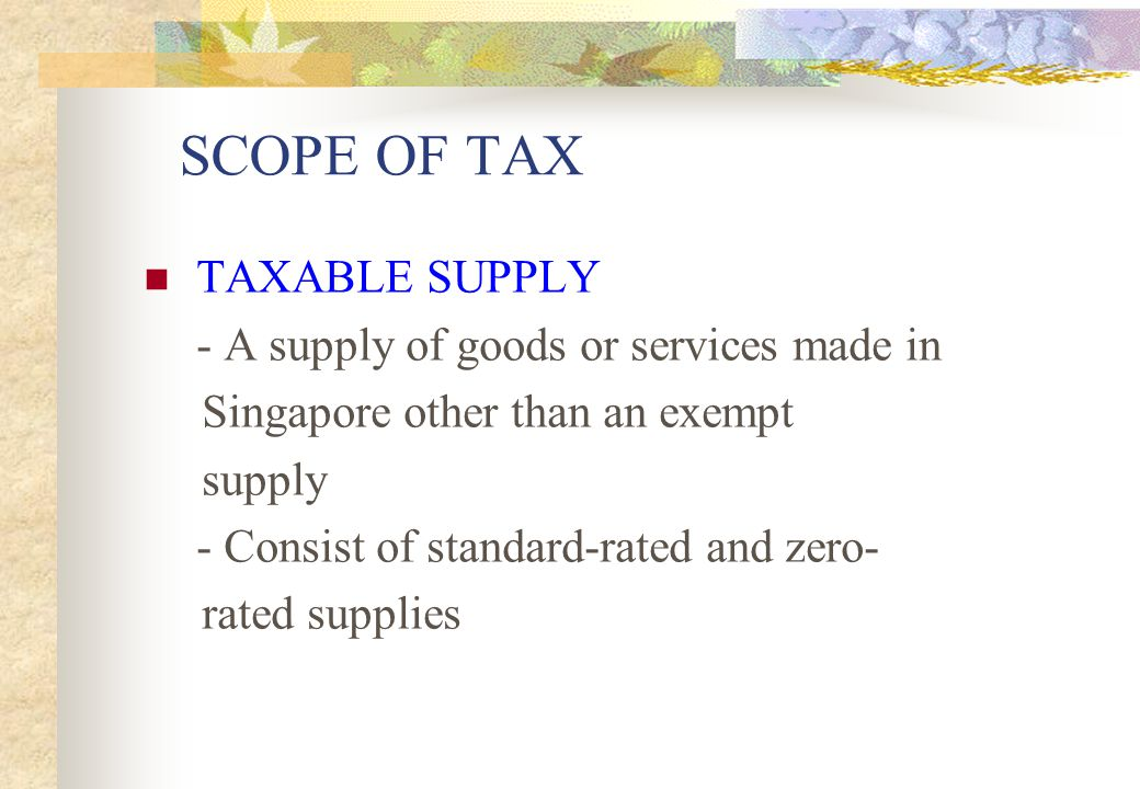 SCOPE OF TAX TAXABLE SUPPLY - A supply of goods or services made in