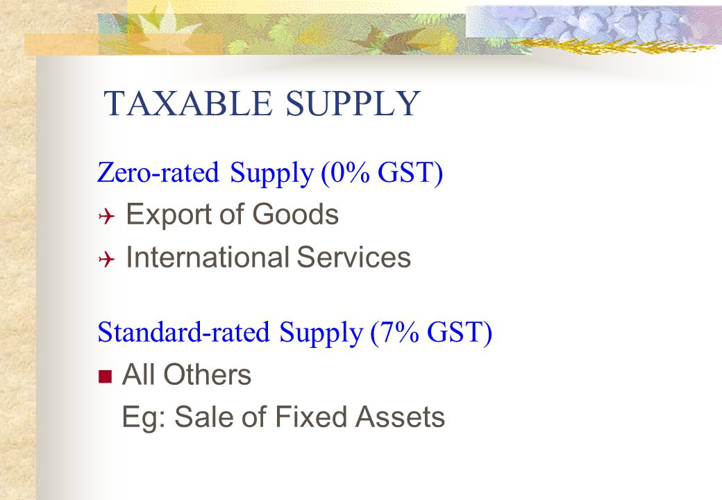 TAXABLE SUPPLY Zero-rated Supply (0% GST) Export of Goods