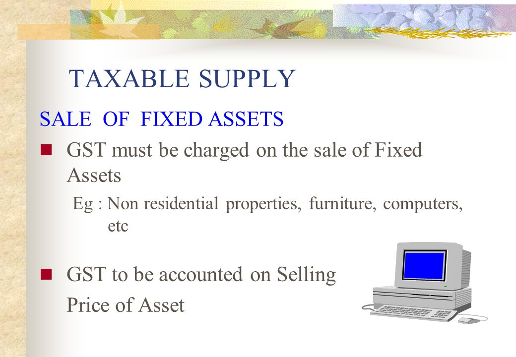 TAXABLE SUPPLY SALE OF FIXED ASSETS