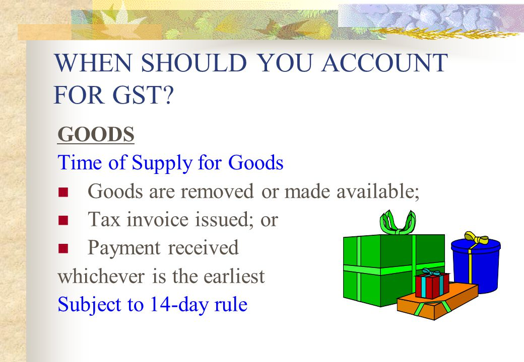 WHEN SHOULD YOU ACCOUNT FOR GST