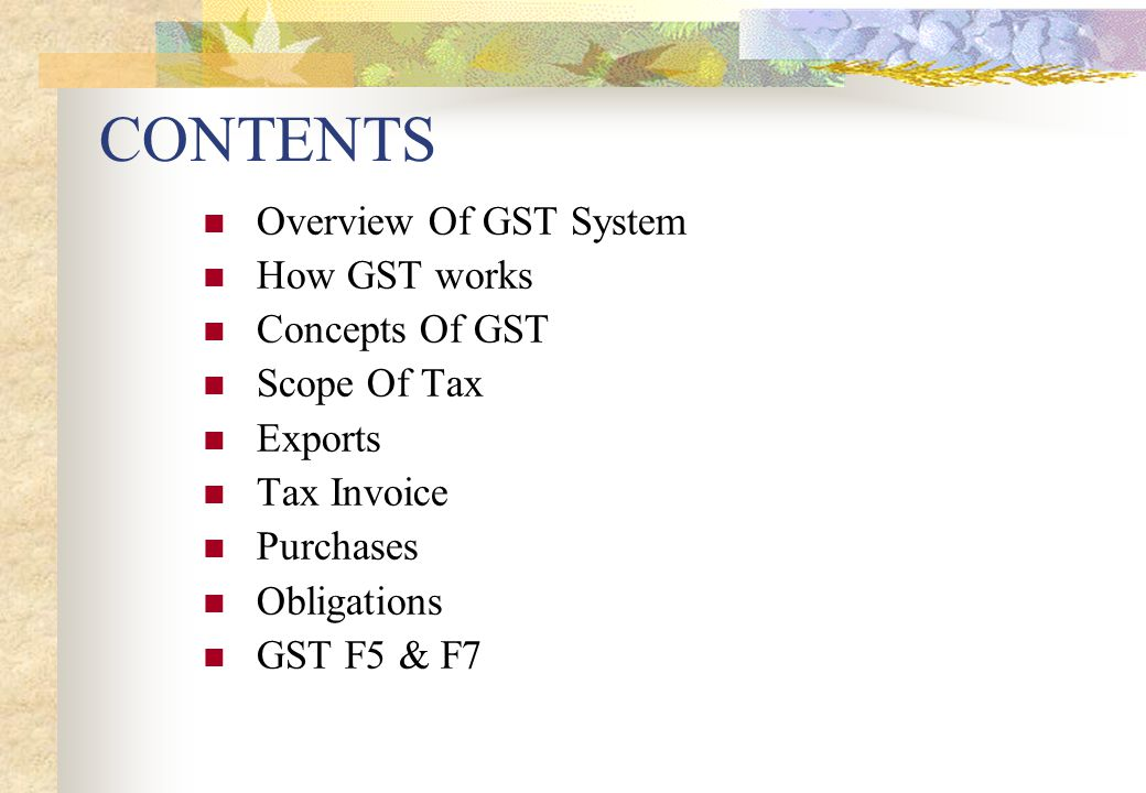 CONTENTS Overview Of GST System How GST works Concepts Of GST