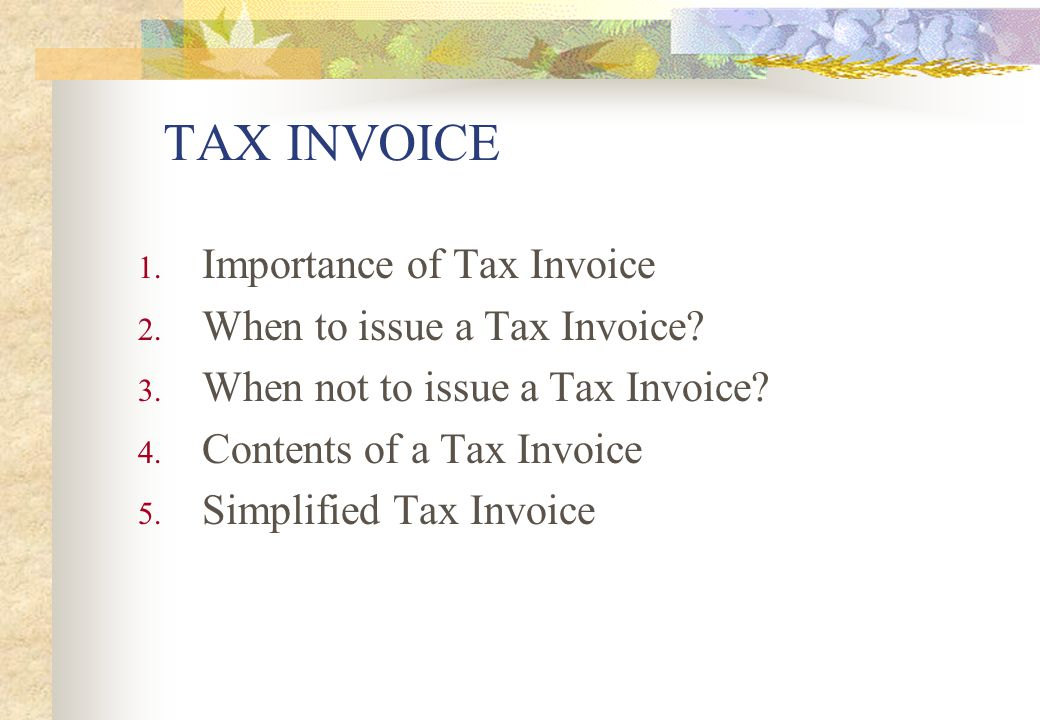 TAX INVOICE Importance of Tax Invoice When to issue a Tax Invoice
