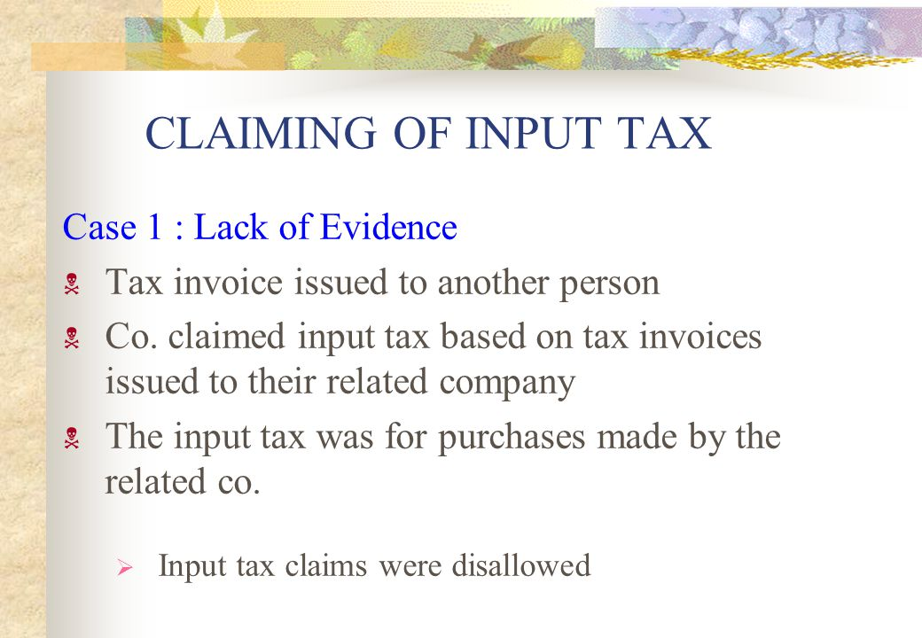 CLAIMING OF INPUT TAX Case 1 : Lack of Evidence